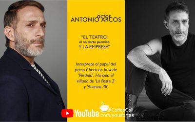 Café con Antonio Arcos, actor. «El teatro, el no darte permiso y la empresa».